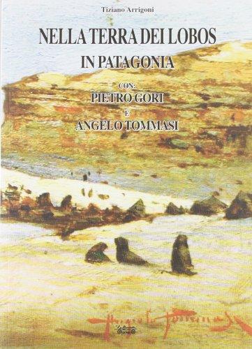 Nella terra dei Lobos, in Patagonia con Pietro Gori e Angelo Tommasi