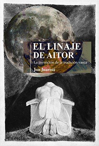 El linaje de Aitor: La invención de la tradición vasca