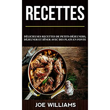 Recettes: Délicieuses recettes de petits-déjeuners, déjeuner et dîner avec des plats en fonte
