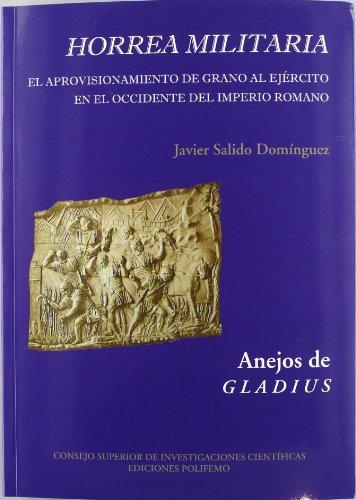 Horrea militaria: El aprovisionamiento de grano al Ejército en el Occidente del Imperio Romano (Anejos de Gladius) por Javier Salido Domínguez
