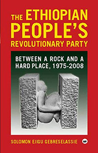 The Ethiopian People's Revolutionary Party: Between a Rock and a Hard Place, 1975-2008