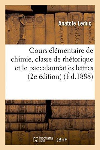 Cours élémentaire de chimie, classe de rhétorique et le baccalauréat ès lettres by Anatole Leduc (2016-05-01)