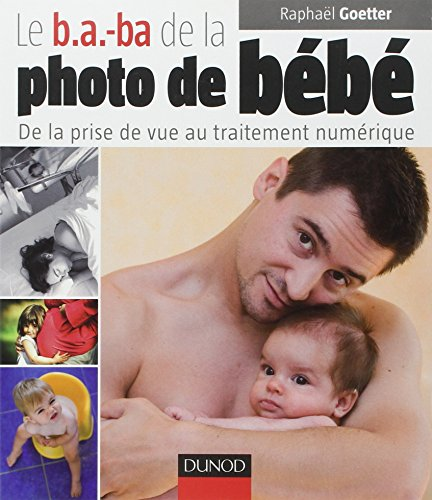 Le b.a.-ba de la photo de bb: De la prise de vue au traitement numrique