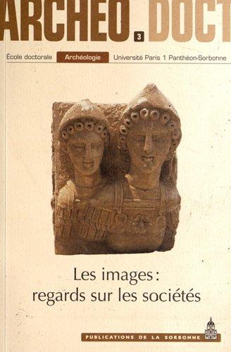Les Images : regards sur les sociétés : Actes de la 3e Journée doctorale d'archéologie 2008 par  Claudine Leduc, Aurélie Salavert, Théophane Nicolas, T Al Halabi