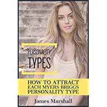 Personality types: How to Attract Each Myers Briggs Type (Attraction, dating, psychology, read women, the game, relationship advice)
