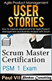 Scrum Master ( Box set ) : Scrum Master Certification: PSM 1 Exam: & User Stories: How to capture, and manage requirements for Agile Product Management ... scrum, agile, agile scrum (English Edition)