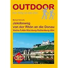 Jakobsweg von der Rhön an die Donau Vacha-Fulda-Würzburg-Rothenburg-Ulm (OutdoorHandbuch)