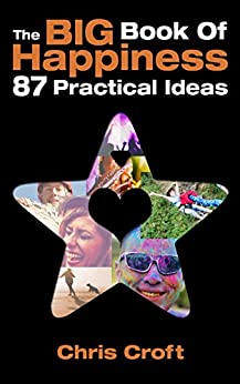 The Big Book of Happiness: 87 Practical Ideas by [Croft, Chris]