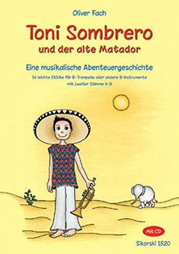 Toni Sombrero und der alte Matador: Eine musikalische Abenteuergeschichte. 14 leichte Stücke für B-Trompete oder andere B-Instrumente mit zweiter Stimme in B. Mit CD. SIK 1520