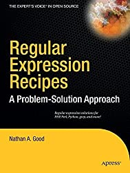 Regular Expression Recipes: A Problem-Solution Approach by Nathan A. Good (2004-12-07)