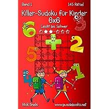 Killer-Sudoku für Kinder 6x6 - Leicht bis Schwer - Band 1 - 145 Rätsel: Volume 1