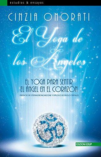 El Yoga de los Ángeles: El Yoga para Sentir el Ángel en el ...