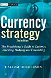 Currency Strategy: The Practitioner's Guide to Currency Investing, Hedging and Forecasting by Callum Henderson (2006-05-16)
