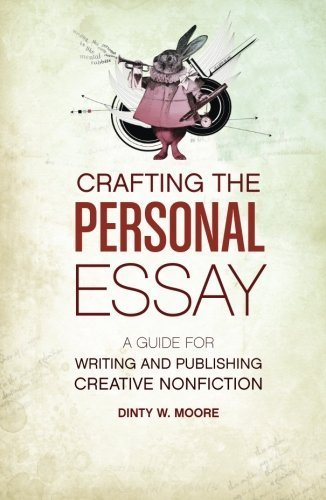 crafting-the-personal-essay-a-guide-for-writing-and-publishing-creative-non-fiction-by-dinty-w-moore