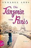 Die Tänzerin von Paris: Roman