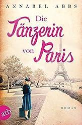 Die Tänzerin von Paris: Roman (Mutige Frauen zwischen Kunst und Liebe, Band 3)