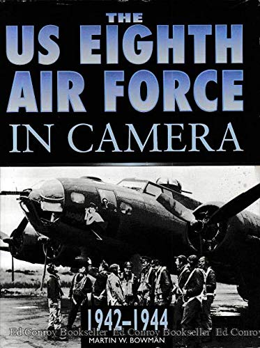 The US 8th Air Force in Camera: Pearl Harbor to D-Day, 1941-44