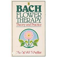 Bach flower therapy : theory and practice / by Mechthild Scheffer ; (translated from the German by A.R. Meuss)