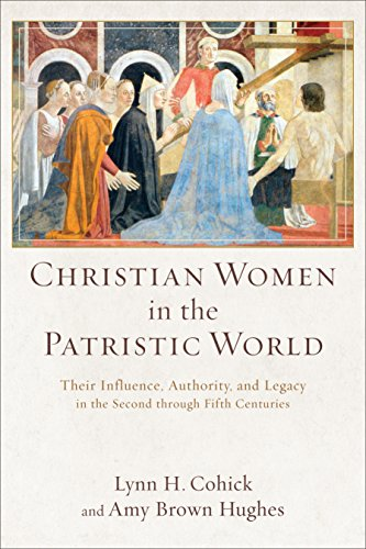 christian-women-in-the-patristic-world-their-influence-authority-and-legacy-in-the-second-through-fi