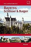 Bayerns Schlösser und Burgen: Ober- und Niederbayern, Schwaben und die Oberpfalz - Hans Maresch