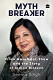 Mythbreaker: Kiran Mazumdar-Shaw and the Story of Indian Biotech