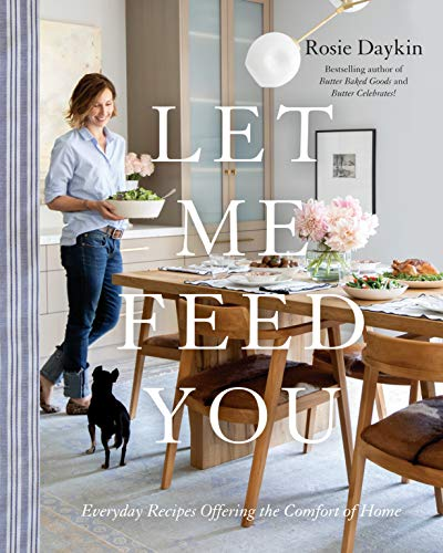 Let Me Feed You: Everyday Recipes Celebrating the Comfort of Home