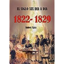 EL SIGLO XIX DIA A DIA- 1822-1829
