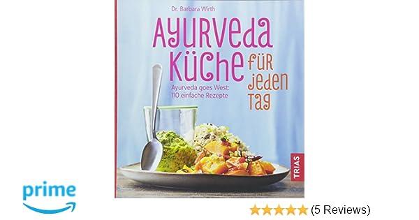 Ayurveda-Küche für jeden Tag: Ayurveda goes West: 110 einfache ...