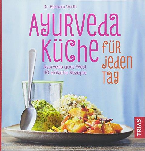 Ayurveda-Küche für jeden Tag: Ayurveda goes West: 110 einfache Rezepte