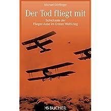 Fliegerasse 1. Weltkrieg: Der Tod fliegt mit, Schicksale der Flieger-Asse im Ersten Weltkrieg. Neben Richthofen, Immelmann, Udet und Boelcke auch Garros, Rickenbacker, Navarre und Hawker.