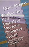 Worldwide Eco Disasters Produce Drowned World: Donald Trump Keeps Citizenry in Check through Fear (English Edition)