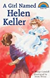 A Girl Named Helen Keller (Turtleback School & Library Binding Edition) (Hello Reader! Level 3 (Prebound)) by Margo Lundell (1995-12-01)