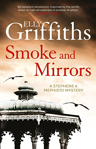Smoke and Mirrors: Stephens and Mephisto Mystery 2 (Stephens & Mephisto Mystery) by [Griffiths, Elly]
