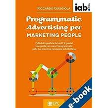 Programmatic Advertising per MARKETING PEOPLE: Pubblicità guidata dai dati? Sì grazie! Una guida per usare il programmatic nella tua prossima campagna pubblicitaria