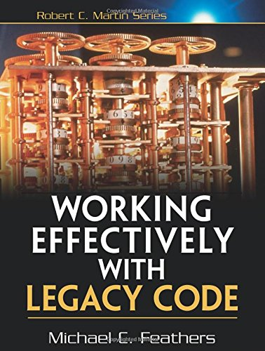 Working Effectively with Legacy Code (Robert C Martin) por Michael Feathers