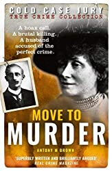 Move to Murder: A brutally murdered wife and a husband accused of the perfect crime (Cold Case Jury Collection Book 3)