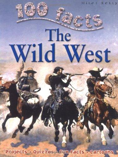 100 Facts - Wild West por Miles Kelly