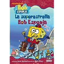 Bob Esponja. La superestrella Bob Esponja (Bob Esponja / Novelas infantiles)