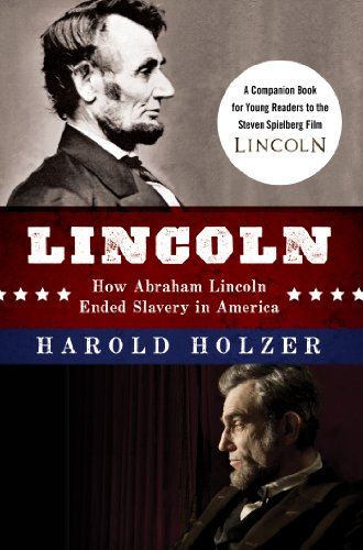 Lincoln: How Abraham Lincoln Ended Slavery in America: A Companion Book for Young Readers to the Steven Spielberg Film (English Edition)
