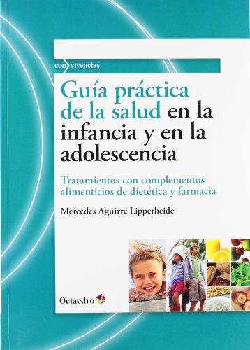Guía práctica de la salud en la infancia y en la adolescencia: Tratamientos con complementos alimenticios de dietética y farmacia (Con vivencias)
