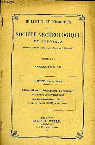 TIRE A PART BULLETIN ET MEMOIRES DE LA SOCIETE ARCHEOLOGIQUE DE BORDEAUX - OBSERVATIONS ARCHEOLOGIQUES A L'OCCASION DE TRAVAUX DE TERRASSEMENT RUE DES ALLAMANDIERS 1962 ET RUE PEYRONNET 1965 A BORDEAUX. par H.REDEUILH & P.VIVEZ