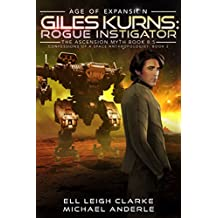 Giles Kurns: Rogue Instigator: Age Of Expansion - A Kurtherian Gambit Series (Confessions Of A Space Anthropologist Book 2)
