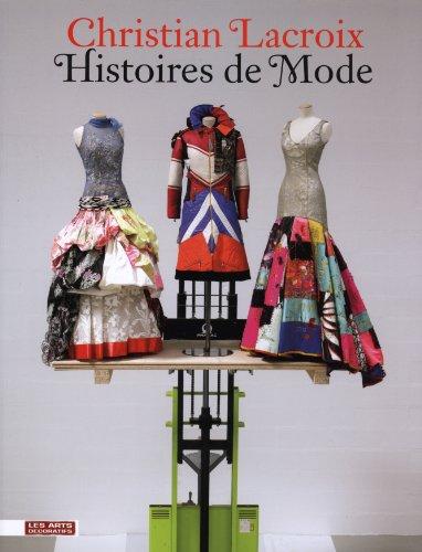 Christian Lacroix : Histoires de Mode par Christian Lacroix, Patrick Mauriès, Olivier Saillard