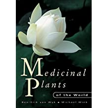 Medicinal Plants of the World: An Illustrated Scientific Guide to Important Medicinal Plants and Their Uses