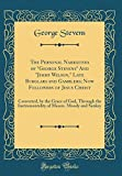 The Personal Narratives of George Stevens And Jimmy Wilson, Late Burglars and Gamblers; Now Followers of Jesus Christ: Converted, by the Grace of ... of Messrs. Moody and Sankey (Classic Reprint)