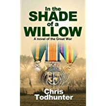 In the Shade of a Willow: A Novel of the Great War