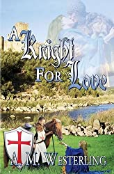 A Knight for Love by A. M. Westerling (2014-08-09)