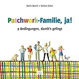 Patchwork-Familie, ja!: 9 Bedingungen, damit's gelingt