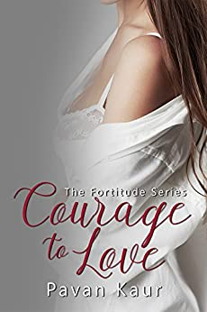 Courage to Love (Fortitude) by [Kaur, Pavan]