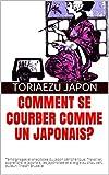 Comment se courber comme un japonais?: Témoignages et anecdotes du Japon périphérique: Travailler, apprendre le japonais, les japonaises et allergie au chou vert. Auteur: Tristan Bruxelle